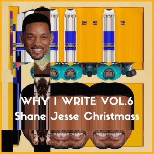 WHY I WRITE VOL.6 Shane Jesse Christmass