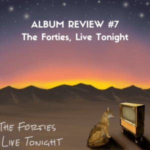 ALBUM REVIEW #7 The Forties, Live Tonight