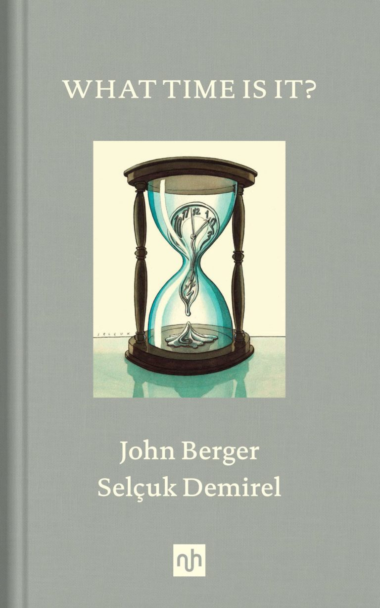John Berger & Selçuk Demirel, What Time Is It? - Book cover - notting hill books