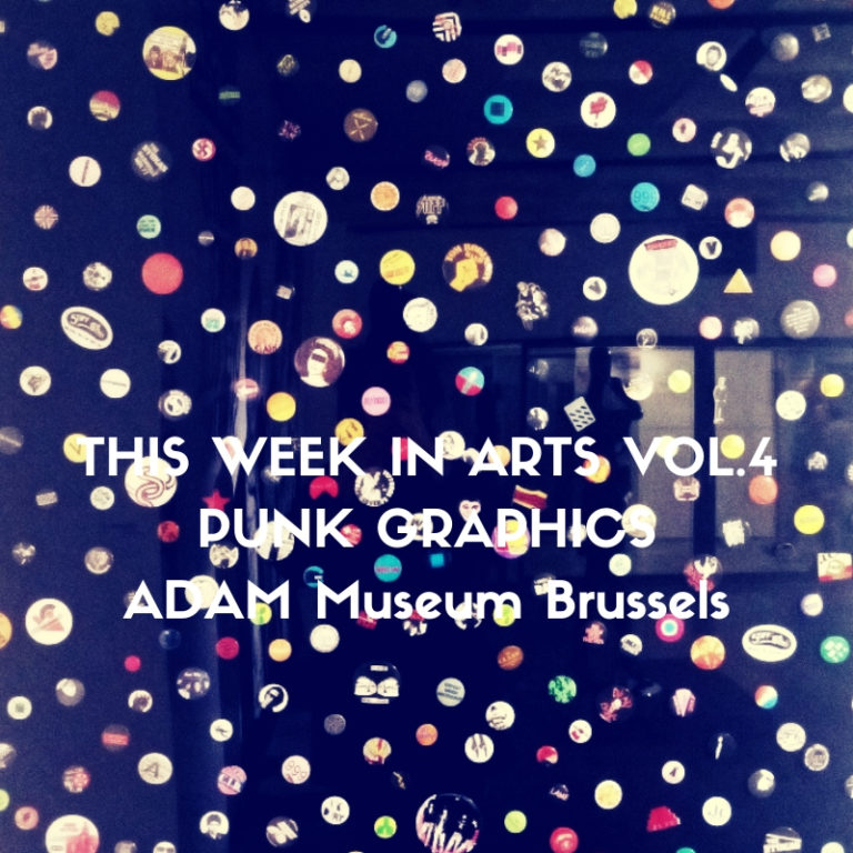 This Week in Arts Vol4 - PUNK GRAPHICS exhibition at ADAM Museum of Design Brussels