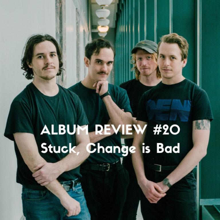 Stuck - Change is Bad - Album review by Marc Louis-Boyard for Slow Culture