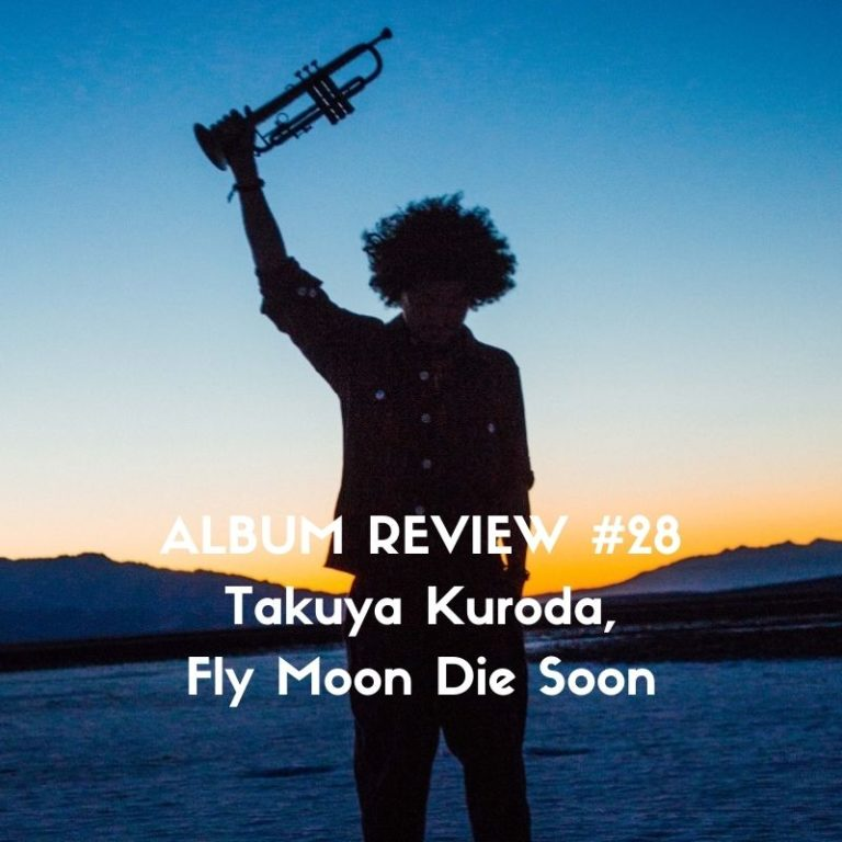 Album Review of Takuya Kuroda's Fly Moon Die Soon by Marc Louis-Boyard for Slow Culture Magazine